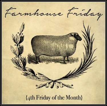 Farmhouse Friday. The 4th Friday of Every Month. Lots of Farmhouse Style Inspiration.