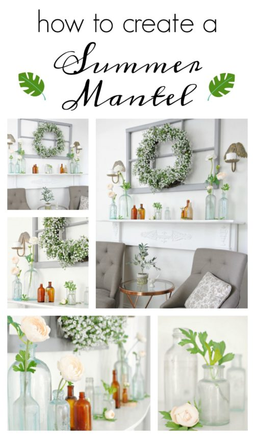 Create a summer mantel with favorite things, like vintage bottles, an old window, a flowery wreath, and pretty flowers