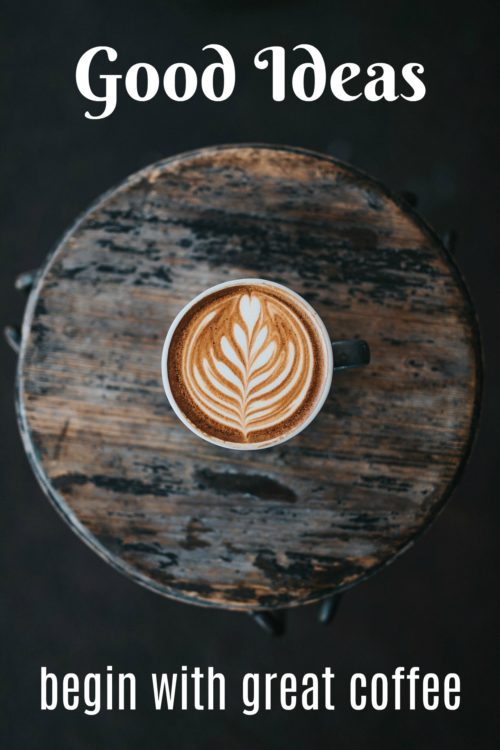 Good Ideas Coffee Quote